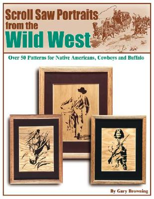 Wild West Scroll Saw Portraits By Browning, Gary